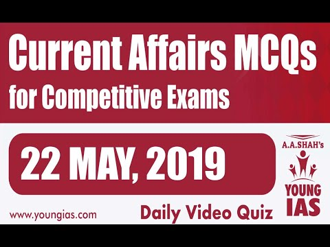 22 May 2019 Current Affairs MCQs For CLAT AILET MH-CET SSC BANKING RAILWAYS (RRB) STATE PSC