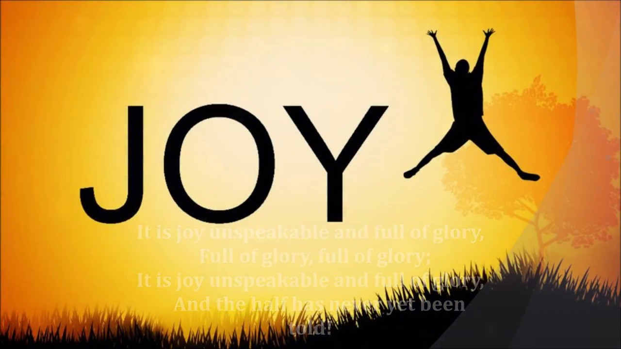 It is joy unspeakable and full of glory with lyrics