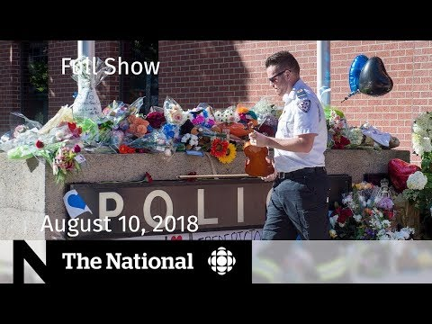 The National for August 10, 2018 — With Special Coverage on the Fredericton Shooting