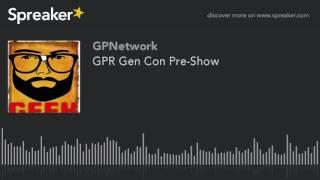 GPR Gen Con Pre-Show