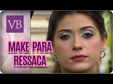 Maquiagem Para Ressaca - Você Bonita (29/03/18)