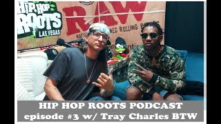 HIP HOP ROOTS PODCAST: episode #3 w/ Tray Charles BTW