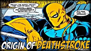 ORIGIN OF DEATHSTROKE │ Comic History