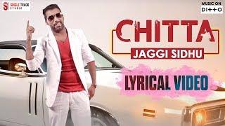 Punjabi Songs 2018 | Chitta | Jaggi Sidhu | Lyrical Video | Udta Punjab Hit Punjabi Songs 2018