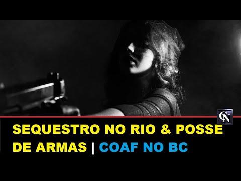 COAF NO BANCO CENTRAL | SEQUESTRO NO RIO & POSSE DE ARMAS | TERRORISTA EXTRADITADO