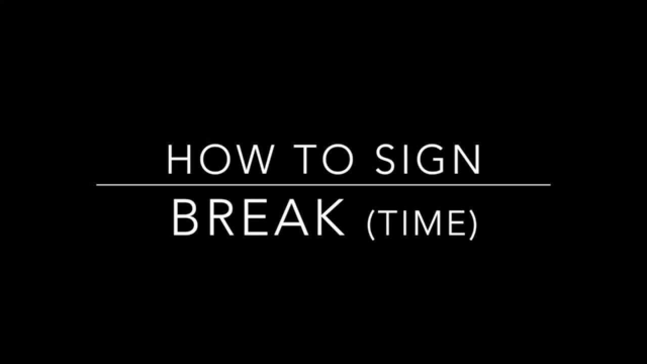 Learn How To Sign The Word Break Time