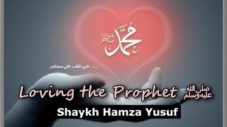 Loving The Prophet - Shaykh Hamza Yusuf   VERY EMOTIONAL
