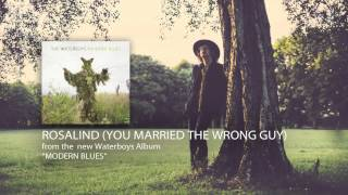 The Waterboys - Rosalind (You Married The Wrong Guy)