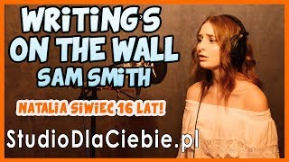 Writing's On The Wall - Sam Smith (cover by Natalia Siwiec) #1193