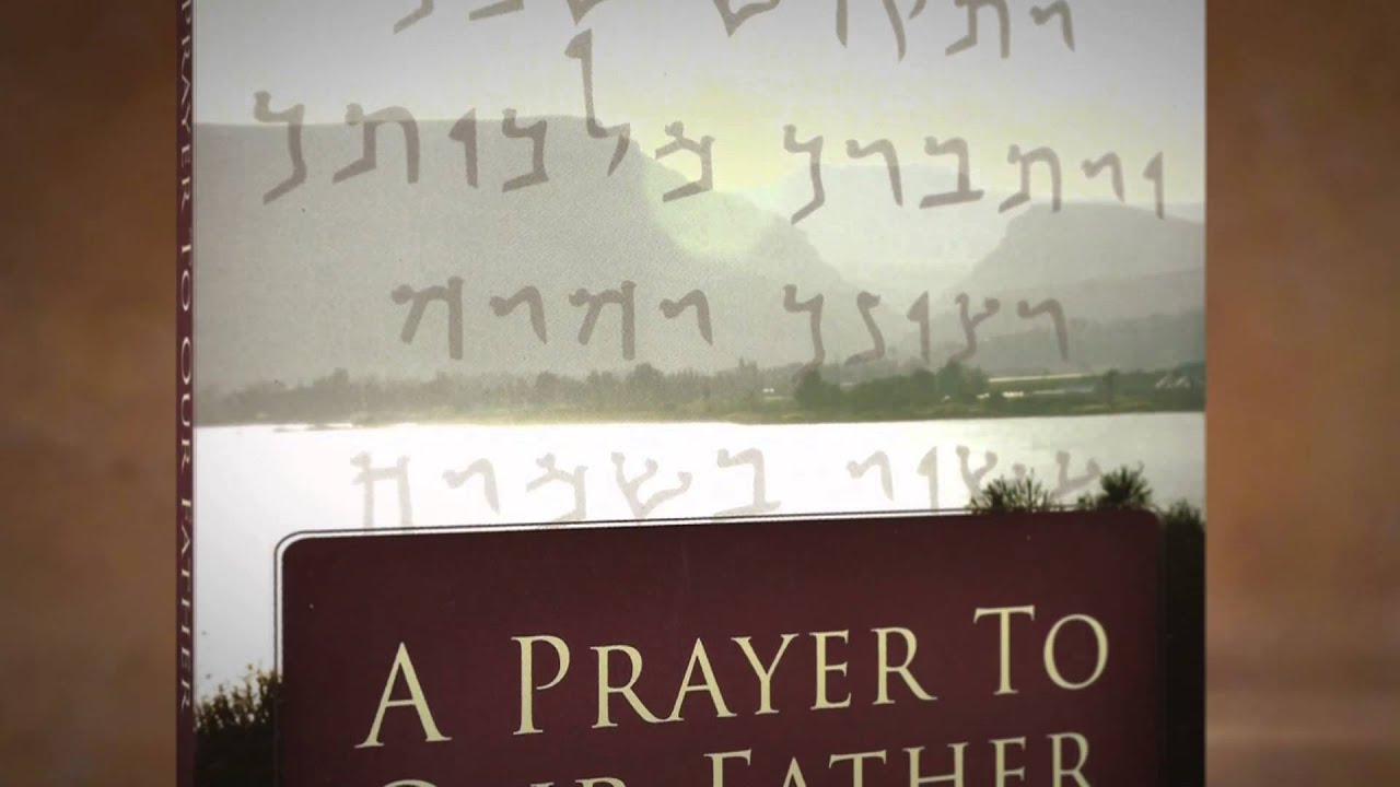 A Prayer to Our Father Hebrew Origins of the Lord's Prayer