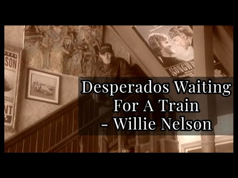 """Desperados Waiting For A Train"" - Willie Nelson"