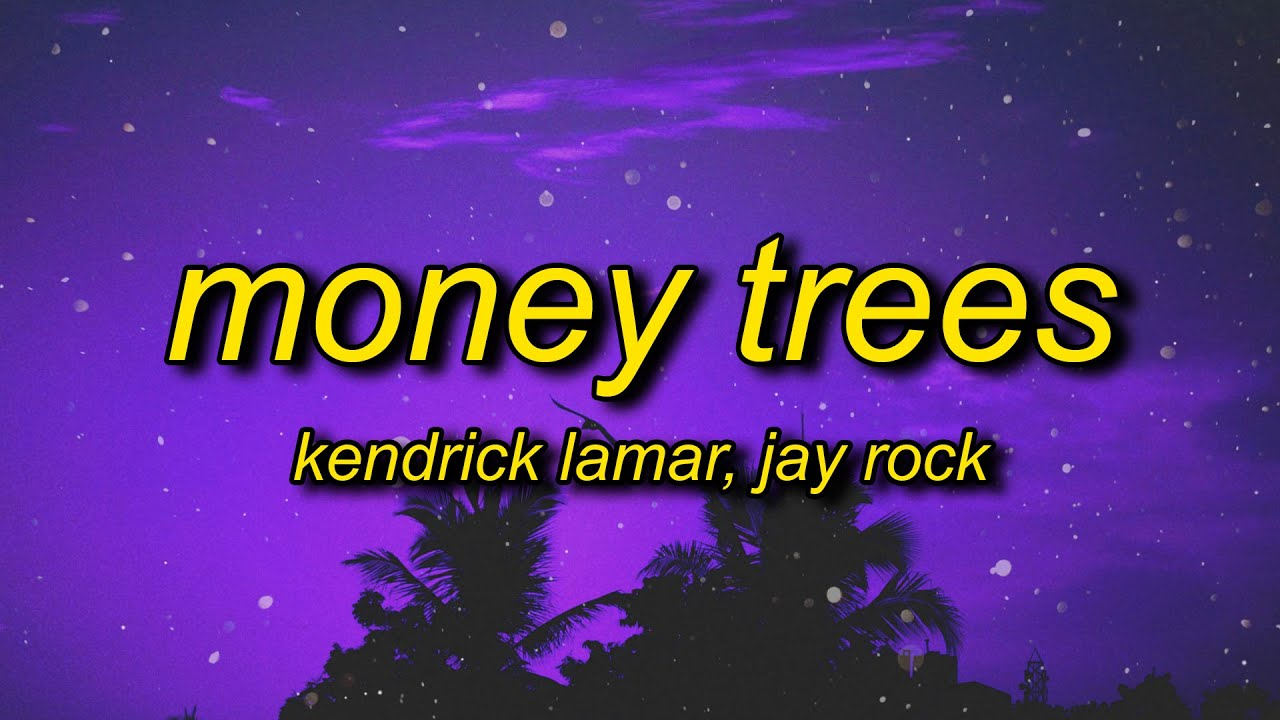Kendrick Lamar - Money Trees (Lyrics) | that's just how i feel be the last one out to get this