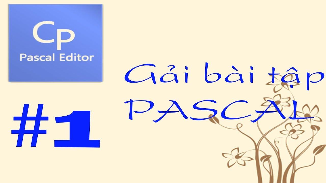 Giải Bài Tập Pascal –  Phần 1: Giải các bài tập cơ bản