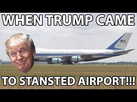 WHEN TRUMP CAME TO STANSTED AIRPORT!!!