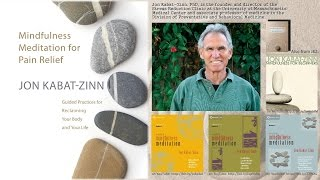 Jon Kabat-Zinn, PhD – Mindfulness Meditation for Pain Relief – (from Session 1)