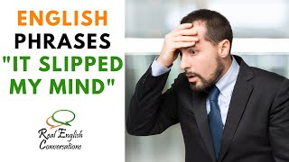 How to Use this English Expression: It Slipped My Mind | from Real English Conversations |