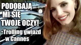 Podobają mi się Twoje oczy! - Trolling gwiazd w Cannes