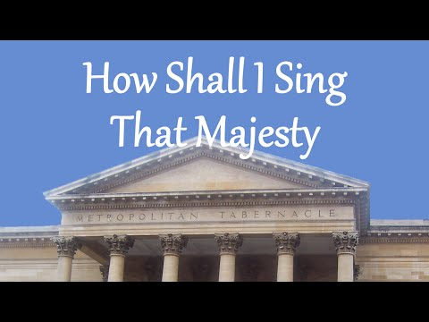How Shall I Sing That Majesty