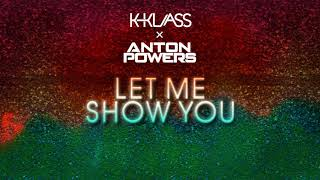 Anton Powers x K-Klass - Let Me Show You