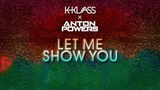 Anton Powers x K-Klass - Let Me Show You