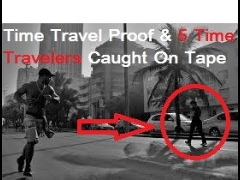 Time Travel Proof & 5 Time Travelers Caught On Tape