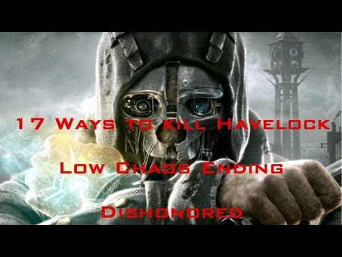 Dishonored | 17 ways to kill Admiral Havelock | Low Chaos Ending