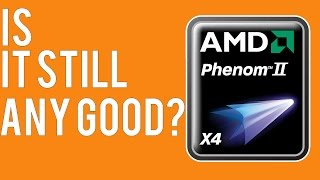 Is the Phenom II X4 still good in 2017?