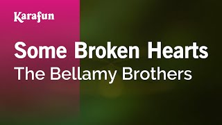 Karaoke Some Broken Hearts - The Bellamy Brothers *