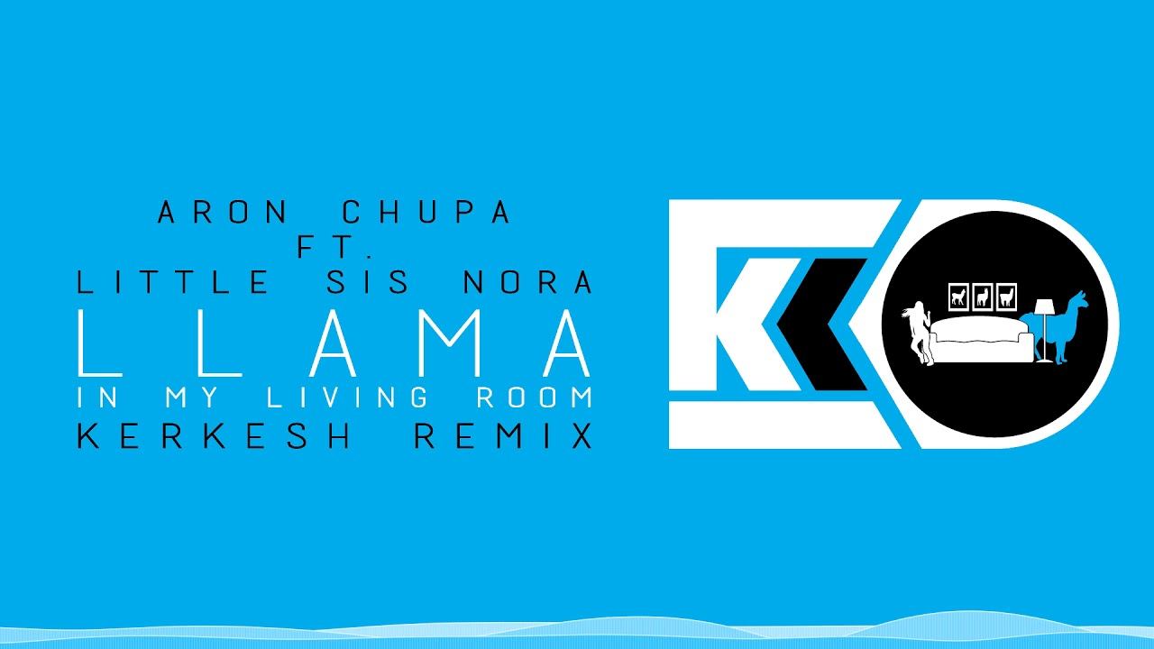 Aron Chupa Ft Little Sis Nora Llama In My Living Room Kerkesh Remix Free Download Youtube