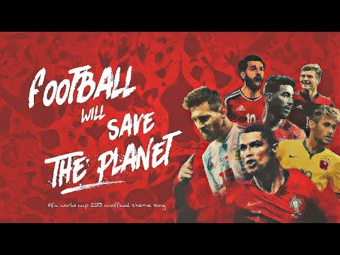 Download Football Will Save the Planet [The unOfficial 2018 FIFA World Cup Song]