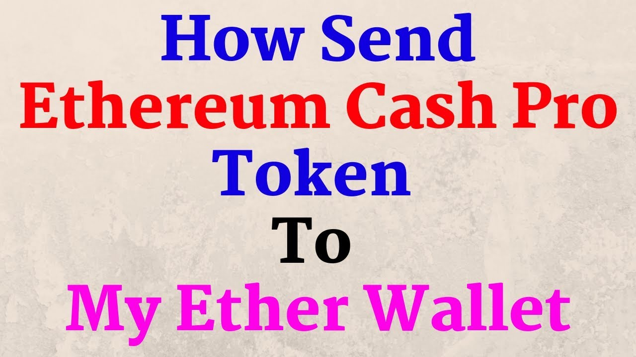 How Send Ethereum Cash Pro tokens to My Ether Wallet ?