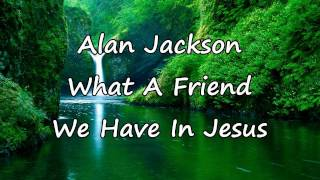 Alan Jackson - What A Friend We have In Jesus [with lyrics]