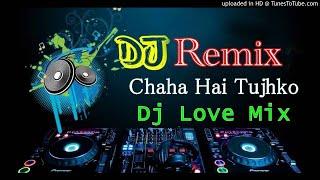 Chaha Hai Tujhko Love Mix - Dj Song
