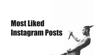 Top List of Most Liked Instagram Posts