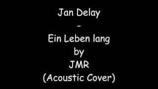 Jan Delay - Ein Leben lang by JMR (Acoustic Cover)