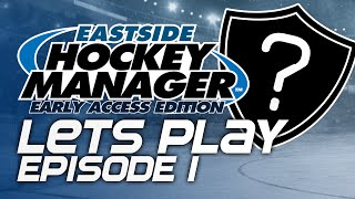 Episode 1 - Our Adventure Begins | Eastside Hockey Manager:Early Access 2015 Lets Play