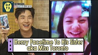 [Oppa Thinking] HENRY - Facetime With His Sister (aka Miss Toronto) 20170603