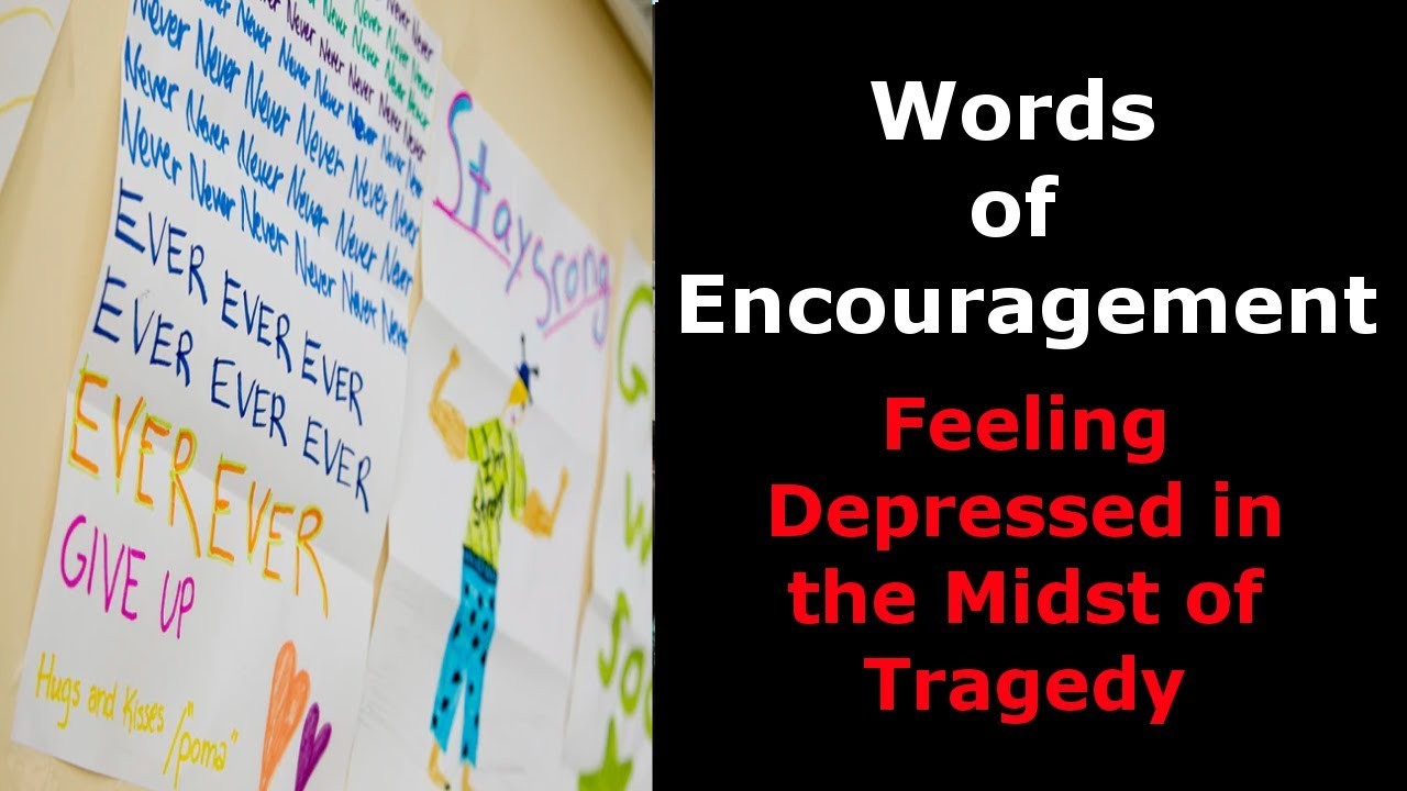 Words of Encouragement: Feeling Depressed in the Midst of ...