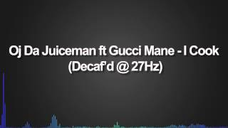 Oj Da Juiceman Ft Gucci Mane   I Cook Decaf @ 27Hz
