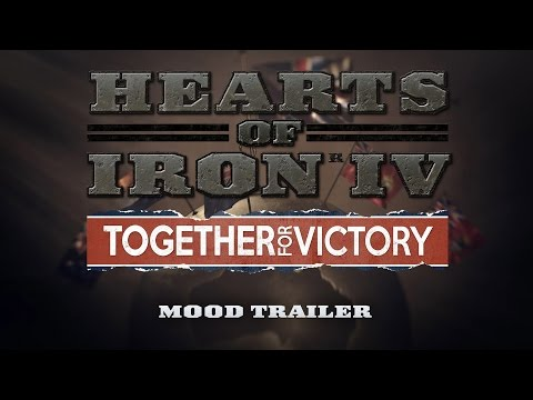 Hearts of Iron IV - Together For Victory, Mood Trailer