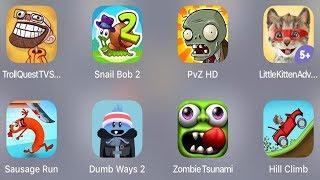Troll Quest TV,Snail Bob 2,PVZ HD,Little Kitten,Sausage Run,Dumb Way 2,Zombie Tsunami,Hill Climb