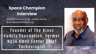 Mr. John Hines: Founder of The Hines Family Foundation & Former NASA Ames Chief Technologist