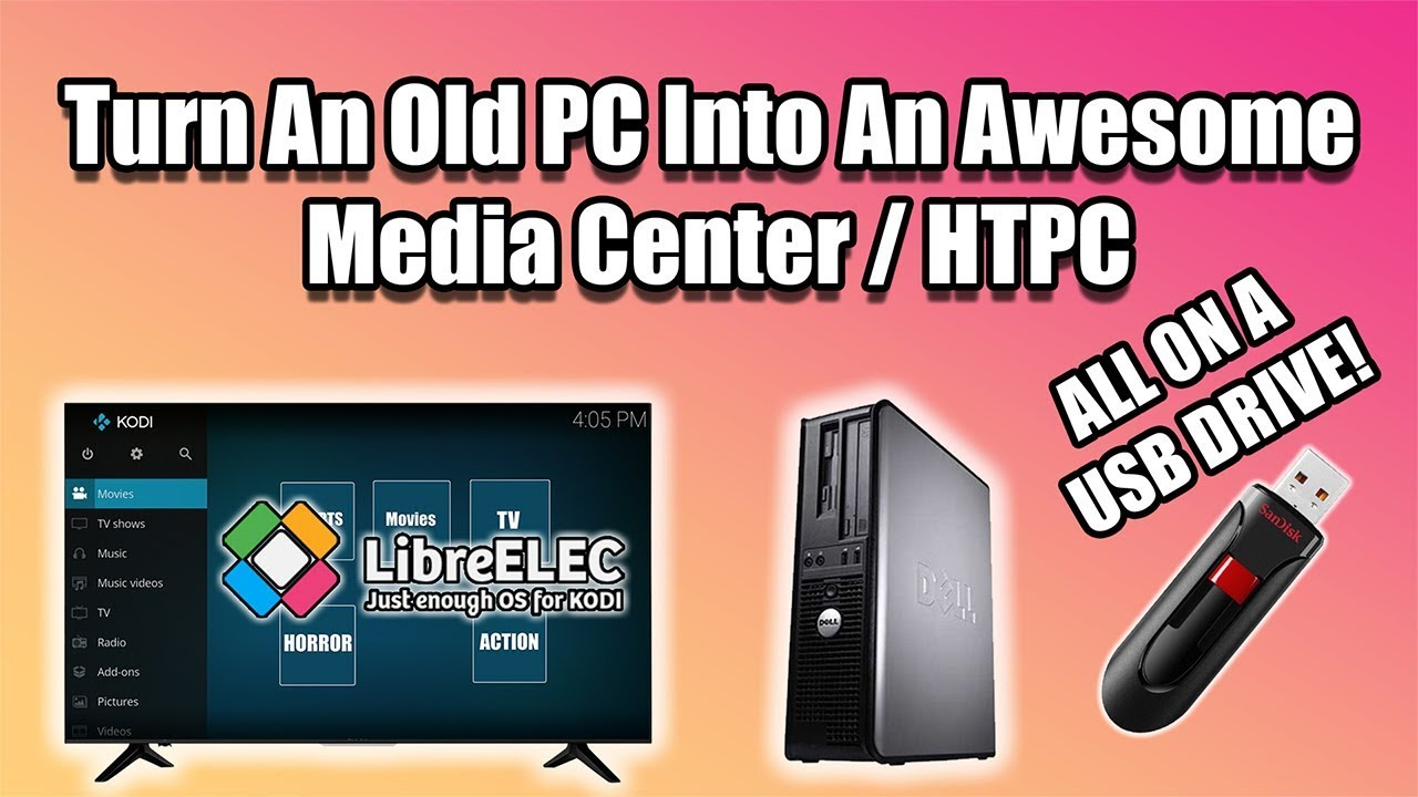Turn An Old PC Into An Awesome Media Center / HTPC -Run LibreElec