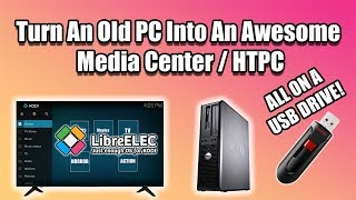 Turn An Old PC Into An Awesome Media Center / HTPC -Run  LibreElec From USB