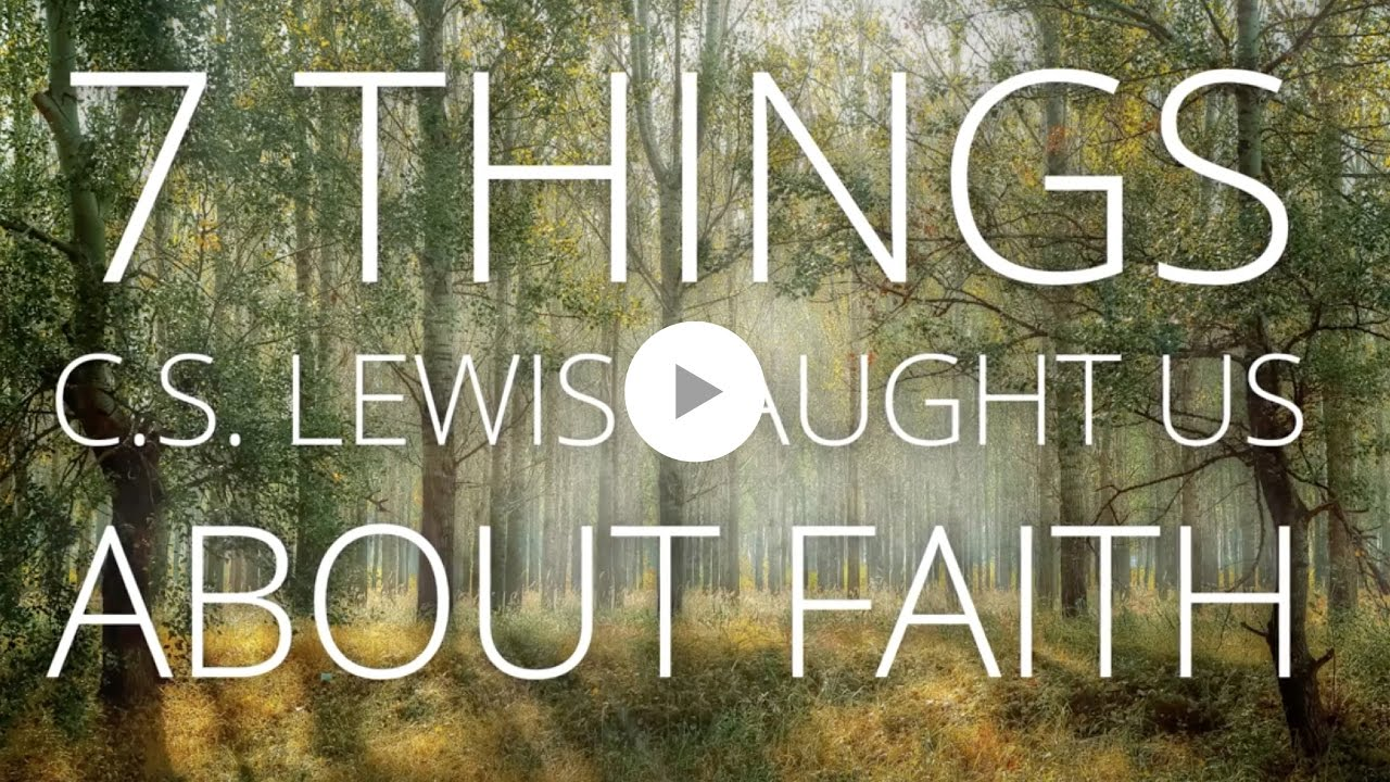 7 things c s lewis taught us about faith youtube