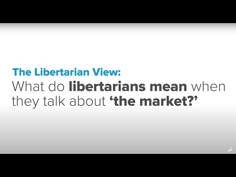 "What Libertarians Mean By ""The Free Market"""