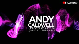 Andy Caldwell - Melody LIke A Drum (Wild Culture Remix) :: OFFICIAL HD VIDEO {Incorrect Music}