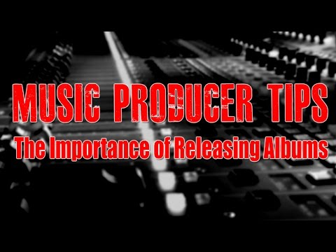 Music Producer Tips - The Importance Of Releasing Albums