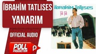 İbrahim Tatlıses - Yanarım - ( Audio )