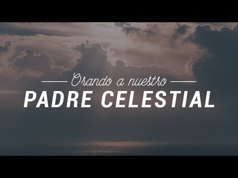 Orando a nuestro padre celestial - Pastor Luis Méndez